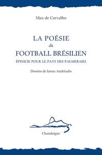 Max de Carvalho - La poésie du football brésilien - Epinicie pour le pays des palmeraies.