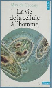 Max de Ceccatty - La Vie, de la cellule à l'homme.