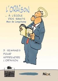 Max de Longchamp - L'Oraison... à l'école des saints - 3 semaines pour apprendre l'oraison.