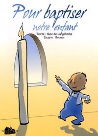 Max de Longchamp et  Brunor - Pour baptiser notre enfant - Une catéchèse en profondeur.