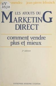 Max de Mendez et Jean-Pierre Lehnisch - Les atouts du marketing direct - Comment vendre plus et mieux.