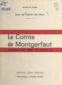 Max de Percin de Seilh - Le Comte de Montgerfaut - Chronique des temps de Charles VII.