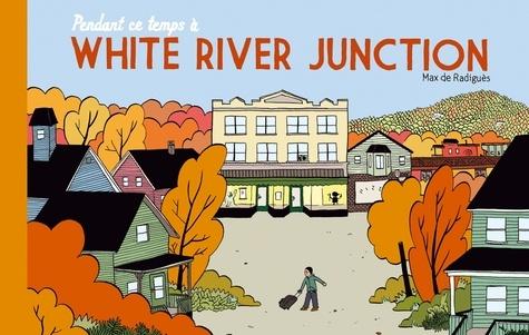 Max de Radiguès - Pendant ce temps à White River Junction.