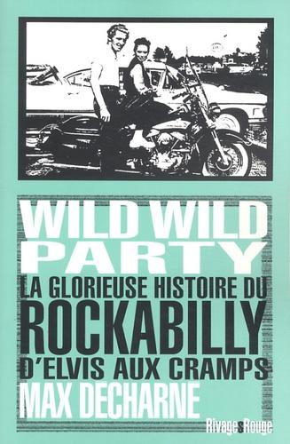 Max Decharne - Wild wild party - La glorieuse histoire du rockabilly, D'Elvis aux Cramps.