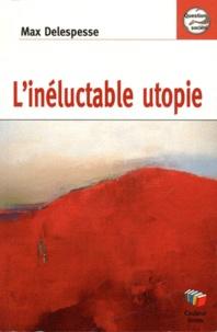 Max Delespesse - L'inéluctable utopie.