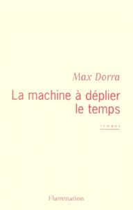 Max Dorra - La machine à déplier le temps - Romans.
