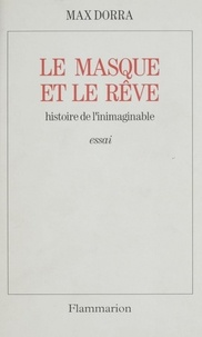 Max Dorra - Le masque et le rêve - Histoire de l'inimaginable.