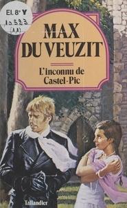 Max Du Veuzit - L'inconnu de Castel-Pic.