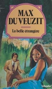 Max Du Veuzit - La belle étrangère.