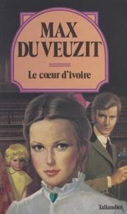 Max Du Veuzit - Le cœur d'ivoire.