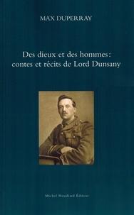 Max Duperray - Des dieux et des hommes : contes et récits de Lord Dunsany.
