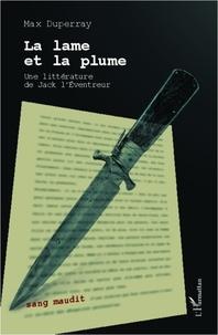 Max Duperray - La lame et la plume - Une littérature de Jack l'Eventeur.