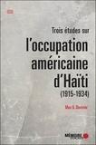 Max Duvivier - Trois études sur l'occupation américaine d'Haïti (1915-1934).