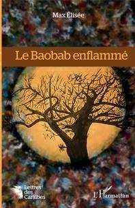 Max Elisée - Le Baobab enflammé.