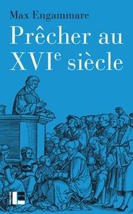 Max Engammare - Prêcher au XVIe siècle - La forme du sermon réformé en Suisse (1520-1550).