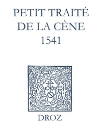 Max Engammare et Laurence Vial-Bergon - Recueil des opuscules 1566. Petit traité de la Cène (1541).