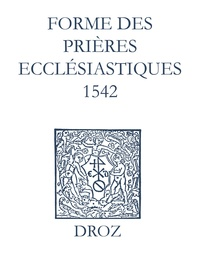 Max Engammare et Laurence Vial-Bergon - Recueil des opuscules 1566. Forme des prières ecclésiastiques (1542).