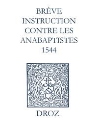 Max Engammare et Laurence Vial-Bergon - Recueil des opuscules 1566. Brève instruction contre les anabaptistes (1544).