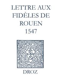 Max Engammare et Laurence Vial-Bergon - Recueil des opuscules 1566. Lettre aux dèles de Rouen (1547).