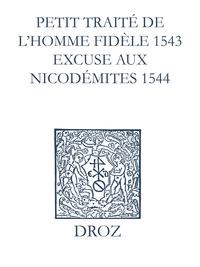 Max Engammare et Laurence Vial-Bergon - Recueil des opuscules 1566. Petit traité de l'homme dèle (1543). Excuse aux Nicodémites (1544) et pièces annexes.