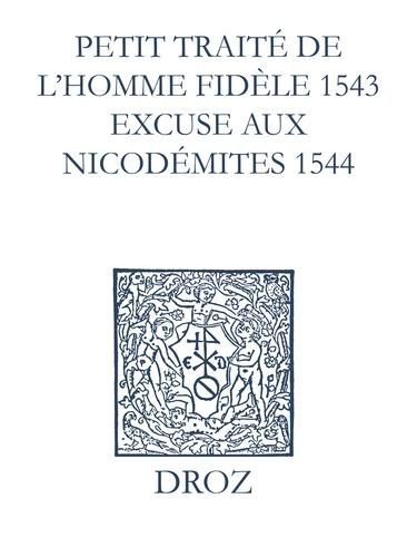 Recueil des opuscules 1566. Petit traité de l'homme dèle (1543). Excuse aux Nicodémites (1544) et pièces annexes