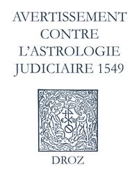 Max Engammare et Laurence Vial-Bergon - Recueil des opuscules 1566. Avertissement contre l'astrologie judiciaire (1549).
