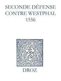 Max Engammare et Laurence Vial-Bergon - Recueil des opuscules 1566. Seconde défense contre Westphal (1556).