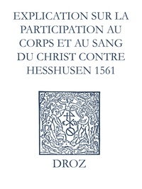 Max Engammare et Laurence Vial-Bergon - Recueil des opuscules 1566. Explication sur la participation au corps et au sang du Christ contre Heßhusen (1561).