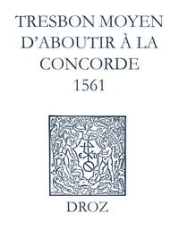 Max Engammare et Laurence Vial-Bergon - Recueil des opuscules 1566. Tres bon moyen d'aboutir à la concorde (1561).
