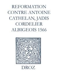 Max Engammare et Laurence Vial-Bergon - Recueil des opuscules 1566. Reformation pour imposer silence à un certain belistre nommé Antoine Cathelan, jadis cordelier albigeois (1566).