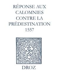 Max Engammare et Laurence Vial-Bergon - Recueil des opuscules 1566. Réponse aux calomnies contre la prédestination. (1557).