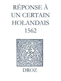 Max Engammare et Laurence Vial-Bergon - Recueil des opuscules 1566. Réponse à un certain Holandais (1562).