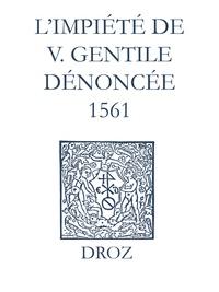 Max Engammare et Laurence Vial-Bergon - Recueil des opuscules 1566. L'impiété de V. Gentile dénoncée (1561).