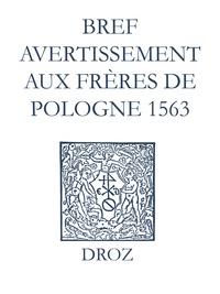 Max Engammare et Laurence Vial-Bergon - Recueil des opuscules 1566. Bref avertissement aux frères de Pologne (1563).