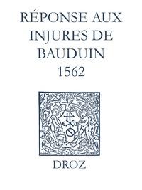 Max Engammare et Laurence Vial-Bergon - Recueil des opuscules 1566. Réponse aux injures de Bauduin (1562).