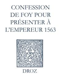 Max Engammare et Laurence Vial-Bergon - Recueil des opuscules 1566. Confession de foy pour présenter à l'Empereur (1563).