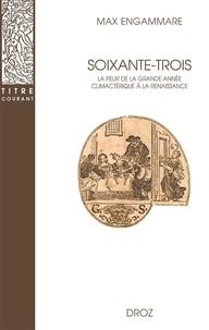 Max Engammare - Soixante-trois - La peur de la grande année climactérique à la Renaissance.
