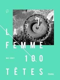 Max Ernst - La femme 100 têtes.