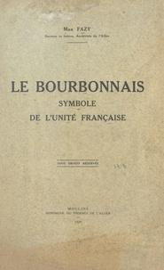Max Fazy - Le Bourbonnais symbole de l'unité française.