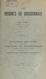 Max Fazy - Les origines du Bourbonnais (1). Catalogue des actes concernant l'histoire du Bourbonnais jusqu'au milieu du XIIIe siècle - Accompagné d'un régeste des documents narratifs.