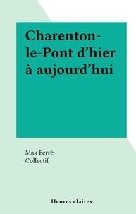Max Ferré et  Collectif - Charenton-le-Pont d'hier à aujourd'hui.