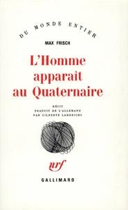 Max Frisch - L'Homme apparaît au Quaternaire - Récit.