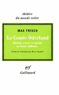 Max Frisch - Le Comte Oderland - Histoire atroce et morale en douze tableaux.