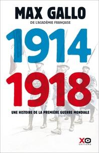 Max Gallo - 1914-1918 - Une histoire de la Première Guerre mondiale.