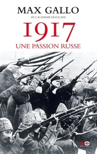 Max Gallo - 1917 - Une passion russe.