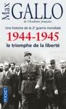 Max Gallo - 1944-1945 - Le triomphe de la liberté.