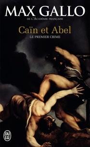 Max Gallo - Caïn et Abel - Le premier crime.
