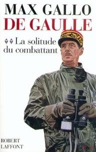 Max Gallo - De Gaulle - Tome 2, La Solitude du Combattant.