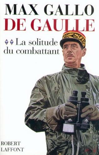 De Gaulle. Tome 2, La Solitude du Combattant