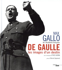 Max Gallo - De Gaulle - Les images d'un destin.